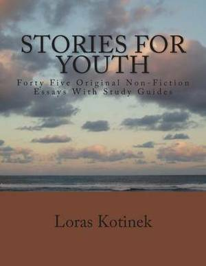 Stories for Youth: Forty-Five Original Non-Fiction Essays with Study Guides