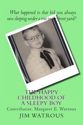 The Happy Childhood of a Sleepy Boy: With a Special Chapter by Margaret E. Watrous