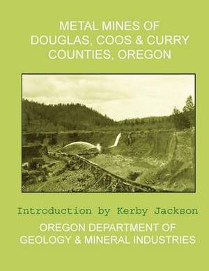 Metal Mines of Douglas, Coos & Curry Counties, Oregon