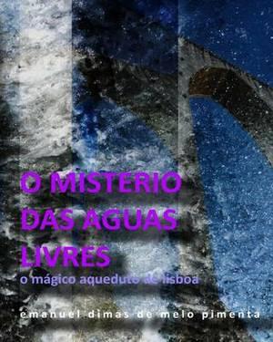 O Misterio Das Aguas Livres: O Magico Aqueduto de Lisboa