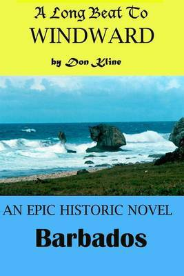 A Long Beat to Windward: A Historical Novel of Barbados