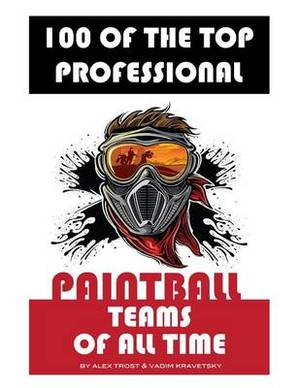 100 of the Top Professional Paintball Teams of All Time