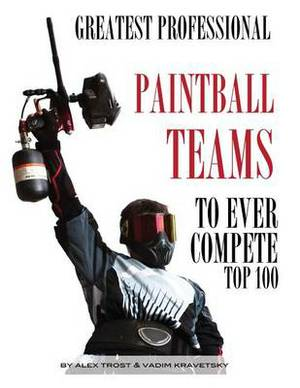 Greatest Professional Paintball Teams to Ever Compete: Top 100