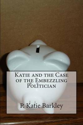 Katie and the Case of the Embezzling Politician
