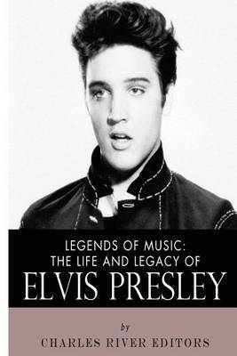 Legends of Music: The Life and Legacy of Elvis Presley
