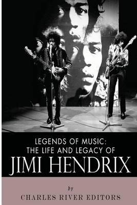 Legends of Music: The Life and Legacy of Jimi Hendrix