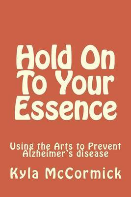 Hold on to Your Essence: A Creative Approach to Alzheimer's Disease