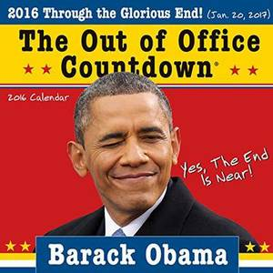 Obama Out of Office 2016 Wall Calendar: Through the Glorious End!