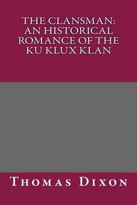 The Clansman: An Historical Romance of the Ku Klux Klan