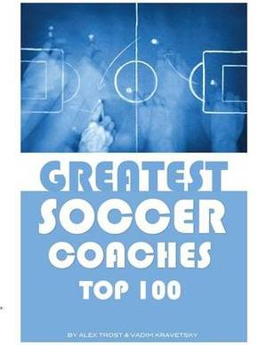 Greatest Soccer Coaches: Top 100
