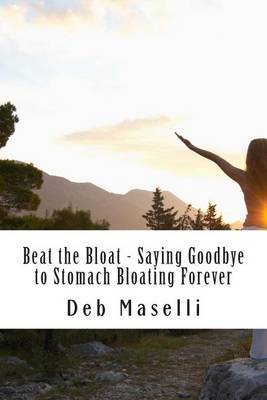 Beat the Bloat - Saying Goodbye to Stomach Bloating Forever