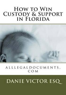 How to Win Custody & Support in Florida  : Alllegaldocuments.Com, Aggressivefemalelawyer.com Hottestsinglechristians.com