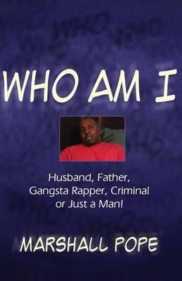 Who Am I: Husband, Father, Gansta Rapper, Criminal or Just a Man!