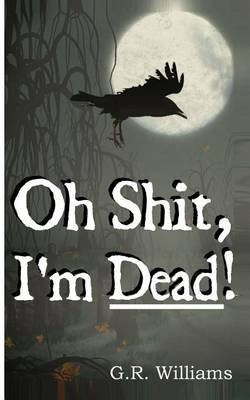 Oh Shit, I'm Dead!: A Journey Into the Afterlife (Paranormal, Metaphysical)