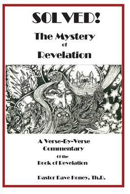 Solved! the Mystery of Revelation: A Verse-By-Verse Commentary of Revelation
