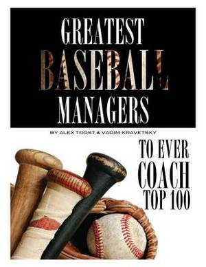 Greatest Baseball Managers to Ever Coach: Top 100