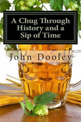 A Chug Through History and a Sip of Time: The Brews That Changed the World and How to Make Them
