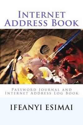 Internet Address Book: Password Journal and Internet Address Log Book