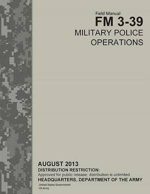 Field Manual FM 3-39 Military Police Operations August 2013