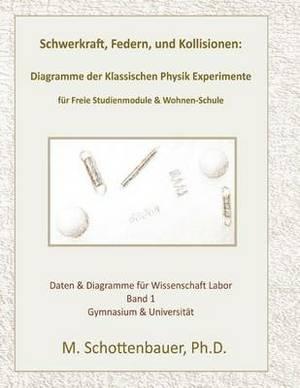 Schwerkraft, Federn, Und Kollisionen: Band 1: Diagramme Der Klassischen Physik Experimente Fur Freie Studienmodule & Wohnen-Schule