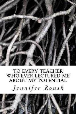 To Every Teacher Who Ever Lectured Me about My Potential: A Novella