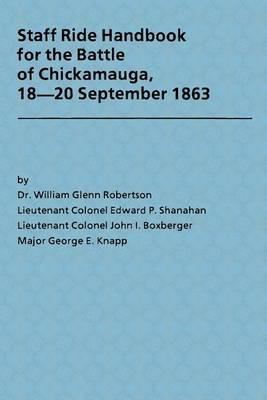 Staff Ride Handbook for the Battle of Chickamauga, 18-20 September 1863
