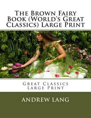 The Brown Fairy Book (World's Great Classics) Large Print: Great Classics Large Print