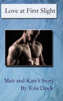 Love at First Slight: Matt and Kate's Story: Matt and Kate's Story
