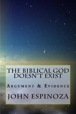 The Biblical God Doesn't Exist: Argument & Evidence