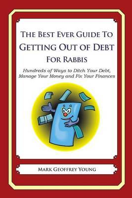 The Best Ever Guide to Getting Out of Debt for Rabbis: Hundreds of Ways to Ditch Your Debt, Manage Your Money and Fix Your Finances