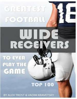 Greatest Football Wide Receivers to Ever Play the Game: Top 100