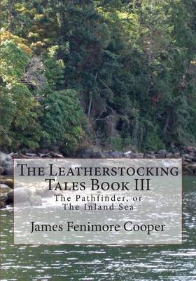 The Leatherstocking Tales Book III: The Pathfinder, or the Inland Sea