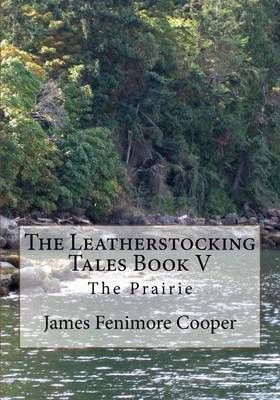 The Leatherstocking Tales Book V: The Prairie