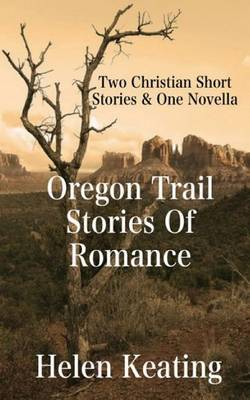 Oregon Trail Stories of Romance: Two Christian Short Stories & One Novella