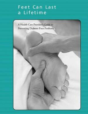 Feet Can Last a Lifetime: A Health Care Provider's Guide to Preventing Diabetes Foot Problems