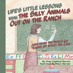 Life's Lessons with the Silly Animals Out on the Ranch: Jobs Make the World Go 'Round, by Sassy the Cow!