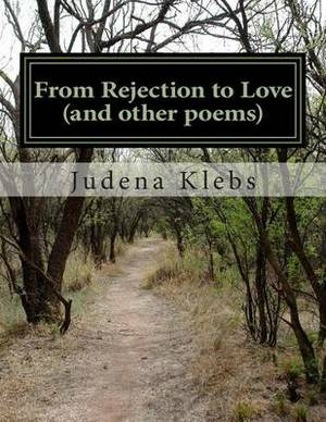 From Rejection to Love (and Other Poems): A Collection of Poetry and Comments