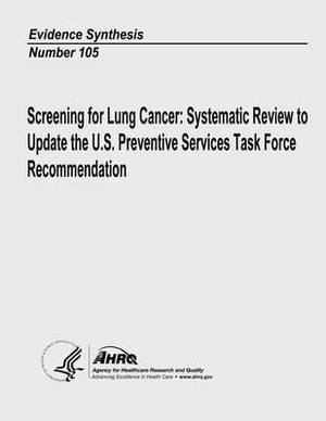 Screening for Lung Cancer: Systematic Review to Update the U.S. Preventive Services Task Force Recommendation: Evidence Synthesis Number 105
