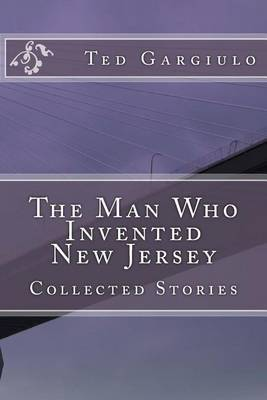 The Man Who Invented New Jersey: Collected Stories