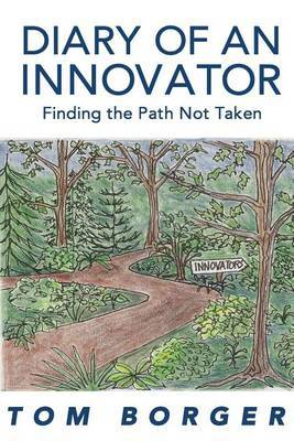 Diary of an Innovator: Finding the Path Not Taken