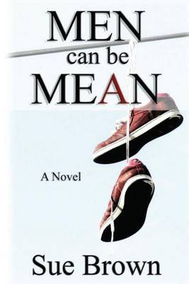 Men Can Be Mean: : A Novel