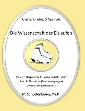 Gleite, Drehe, & Springe  : Die Wissenschaft Der Eislaufen: Band 3: Daten & Diagramme Fur Wissenschaft Labor: Pirouetten (Drehbewegungen)