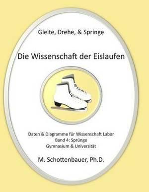 Gleite, Drehe, & Springe  : Die Wissenschaft Der Eislaufen: Band 4: Daten & Diagramme Fur Wissenschaft Labor: Sprunge