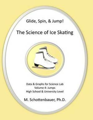 Glide, Spin, & Jump  : The Science of Ice Skating: Volume 4: Data and Graphs for Science Lab: Jumps