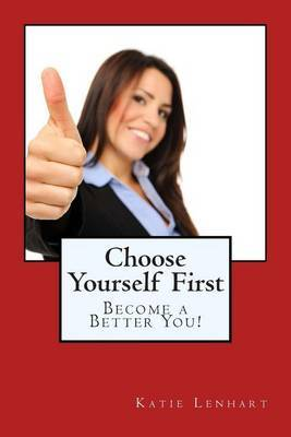 Choose Yourself First: Become a Better You!