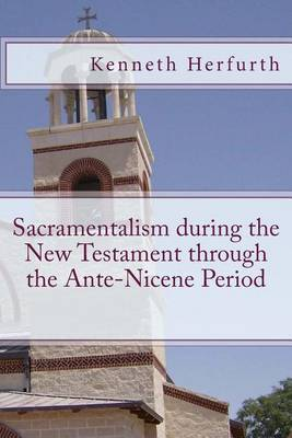 Sacramentalism During the New Testament Through the Ante-Nicene Period