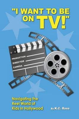 I Want to Be on TV! Navigating the Reel World of Kids in Hollywood