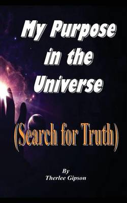 My Purpose in the Universe: (Search for Truth)
