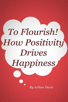 To Flourish: How Positivity Drives Happiness