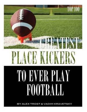 Greatest Place-Kickers to Ever Play Football: Top 100